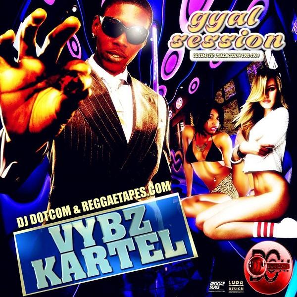 Vybz Kartel Gyal Session Ultimate Collection 2002 - 2014